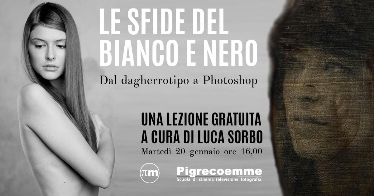una lezione gratuita a cura di Luca Sorbo sulle LE SFIDE DEL BIANCO E NERO Dal dagherrotipo a Photoshop