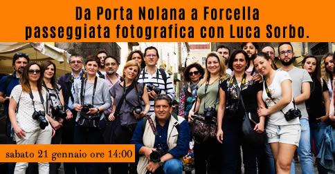 Da Porta Nolana a Forcella passeggiata fotografica con Luca Sorbo